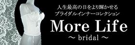 More Life -bridal-